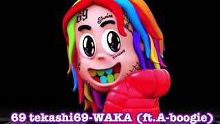 Tekashi 6ix 9ine -WAKA (ft.A-boogie)