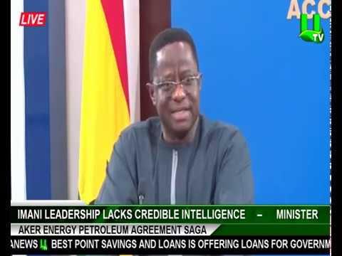 Imani leadership lacks credible intelligence - Energy Minister