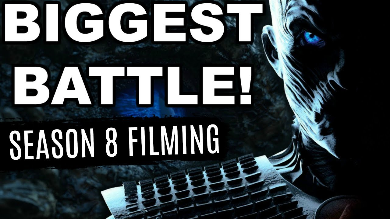 The Biggest Battle In Television History Game Of Thrones Season 8 Filming Spoilers