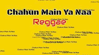 Chahun Main Ya Naa Versi Reggae
