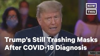 Donald Trump Continues to Trash Masks After COVID-19 Diagnosis | NowThis