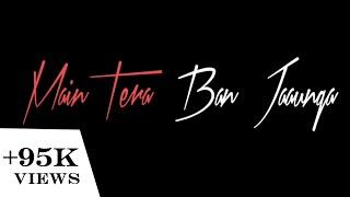 tera-ban-jaunga-kabir-singh-whatsapp-status
