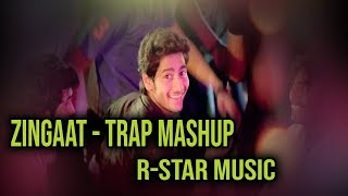 Zingaat | Sairat | Trap Mashup | R-Star Music
