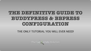 The Definitive Guide To BuddyPress & bbPress Configuration