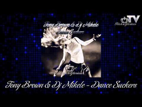 TONY BROWN & DJ MIKELE - DANCE SUCKERS (RICH&GLORIOUS REC.)