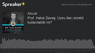 Prof. Haluk Savaş: Uyku ilacı sürekli kullanılabilir mi?
