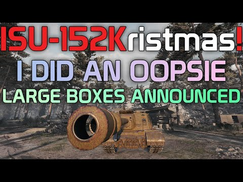 Made an oopsie! ISU-152Kristmas! Watching the Large Box announcement!