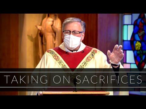 Taking On Sacrifices   Homily: Father John Carmichael