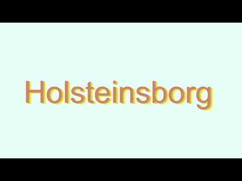 How to Pronounce Holsteinsborg