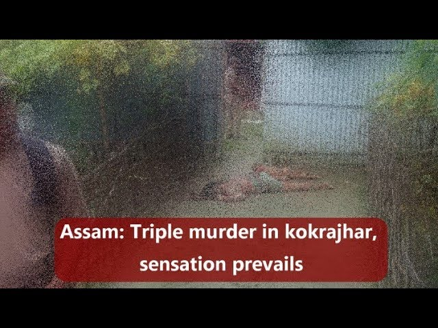Assam  Triple murder in kokrajhar, sensation prevails