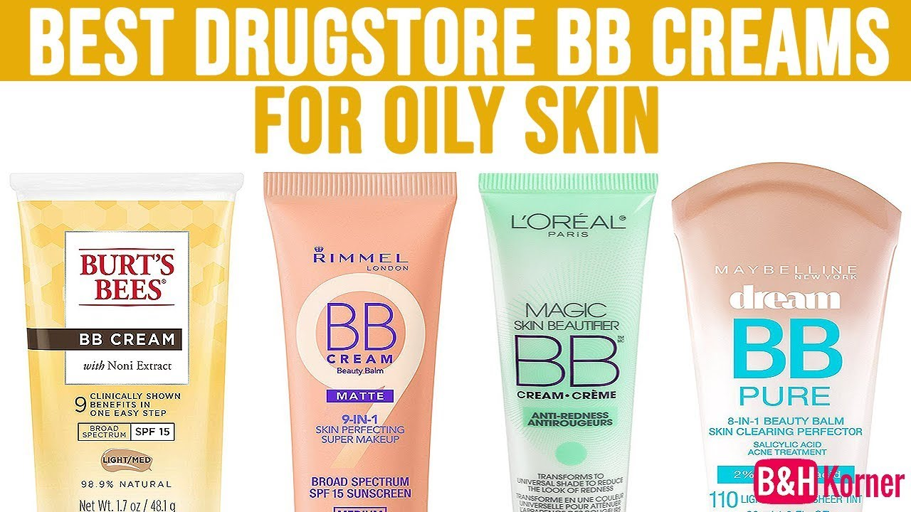 Top 7 Best Drugstore Bb Creams For Oily Skin Best Makeup