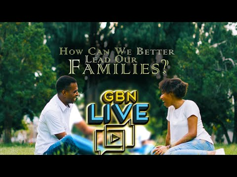 GBNLive - Episode 175 - How Can We Better Lead Our Families?