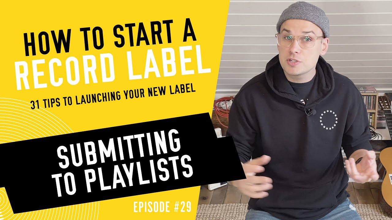 Submitting to Playlists - How to Start a Record Label - Tip #29 (2020)