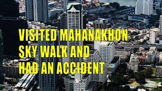 Visited the Mahanakhon Skywalk and Had An Accident