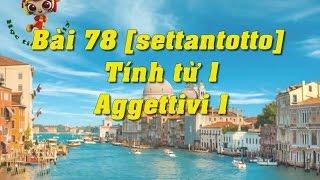Học tiếng Ý - Bài 78: Tính từ 1 – Hoc tieng Y ✫✫✫✫✫