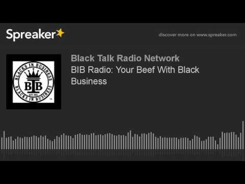 BIB Radio: Your Beef With Black Business