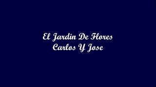 El Jardin De Flores (The Garden Of Flowers) - Carlos Y Jose (Letra - Lyrics)