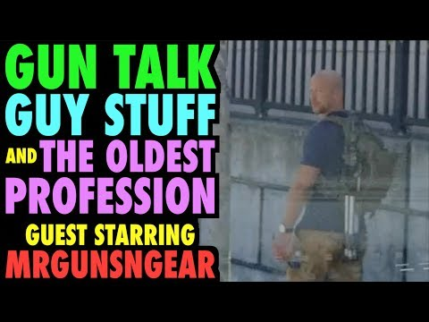Gun Talk, Guy Stuff, & The Oldest Profession (with Mrgunsngear)