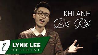 Lynk Lee - Khi Anh Bối Rối [OFFICIAL MV]
