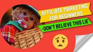 Affiliate Marketing for Beginners - Don't believe this Lie