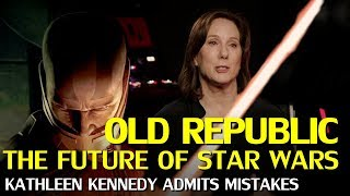 Star Wars: Old Republic in the future, Kathleen Kennedy admits mistakes