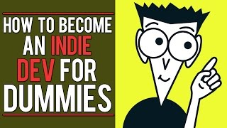 How To Be An Indie Dev For Dummies