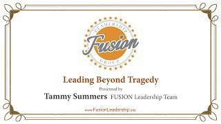 FUSION Leadership:  Leading Beyond Tragedy