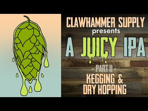 Dry Hopping And Kegging TheJuicy IPA Homebrew