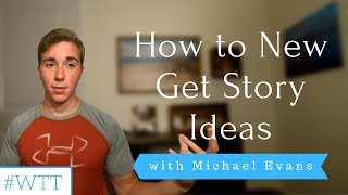 How to Get New Story Ideas | YEW's Writing Tip Tuesday