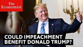 Could impeachment benefit Donald Trump? | The Economist