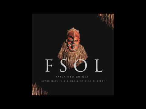 FSOL - Papua New Guinea (Sunju Hargun & Kimball Collins Re-Birth)