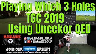 Playing Which 3 Holes with Uneekor and TGC 2019