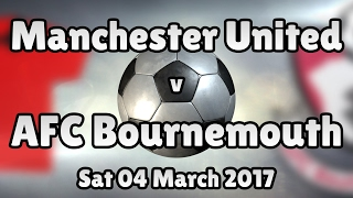 manchester united v afc bournemouth sat 04 march 2017 match summary