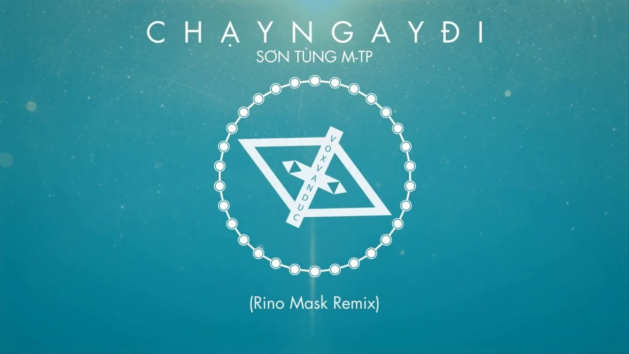 Sơn Tùng M-TP | Chạy Ngay Đi (Rino Mask Remix)