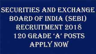 Securities and Exchange Board of India (SEBI)  Recruitment 2018 – 120 Grade 'A' Posts | Apply Now