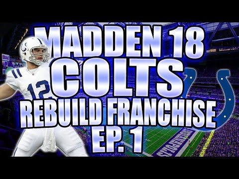 Indianapolis Colts︱Madden 18 Rebuild Franchise︱BIG TRADES, SIGNINGS, AND FIRST YEAR SIM!!!︱EP. 1