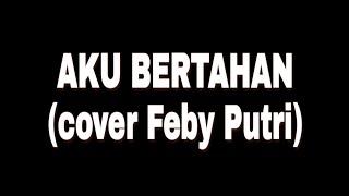 Download lagu AKU BERTAHAN - LIRIK (Feby Putri cover)
