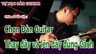 Cách chọn đàn guitar và kinh nghiệm thay dây đàn