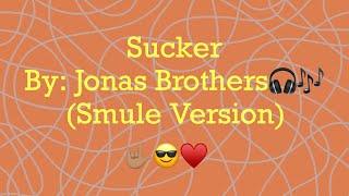 Sucker by: Jonas Brothers (Smule Version)