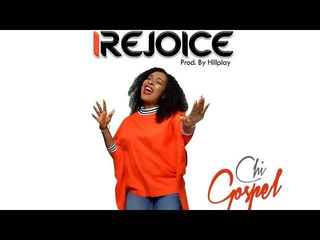 I REJOICE - Chi-Gospel  [@IamChiGospel]