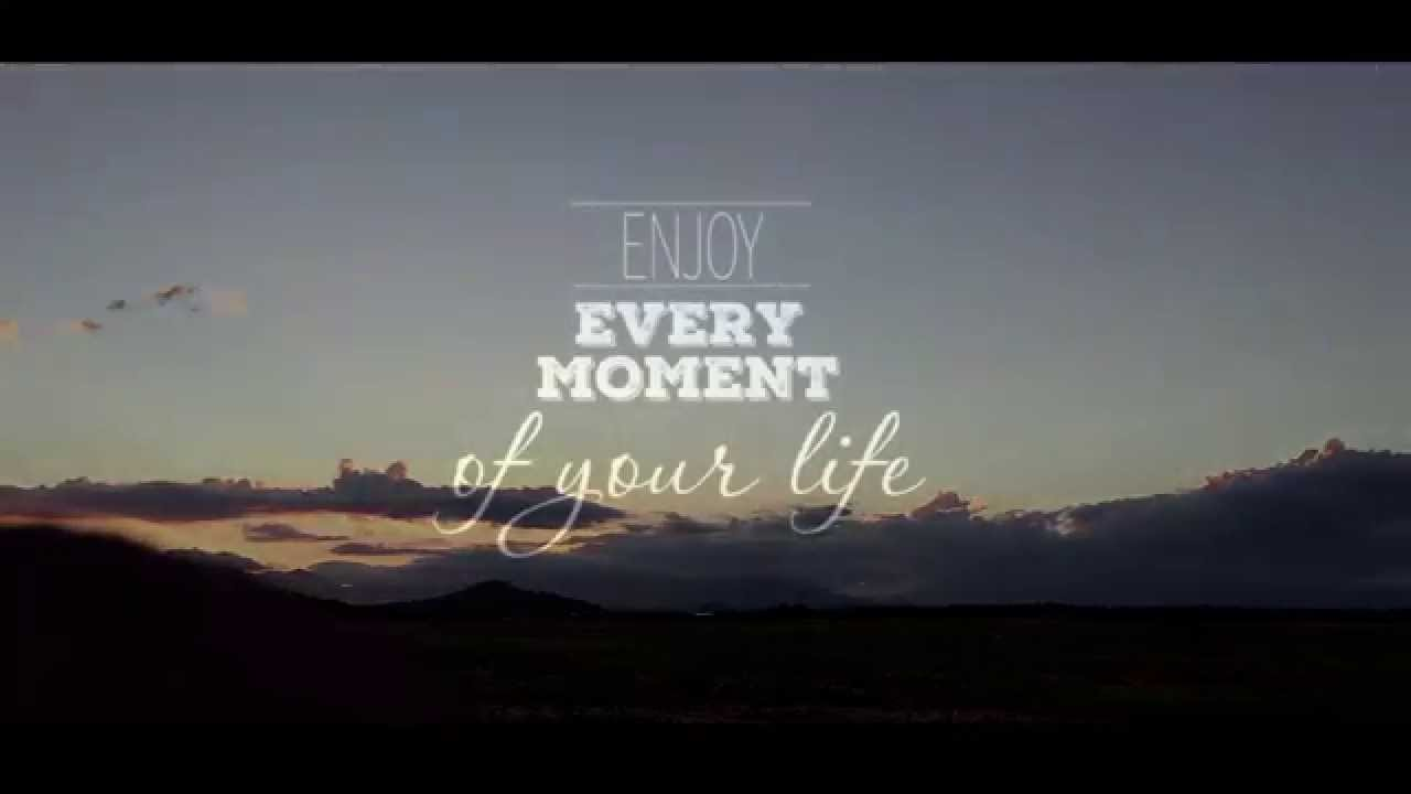 every of moment_Enjoy every moment of your life - THE FIRE - YouTube