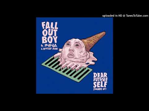 Fall Out Boy Ft INNA & Wyclef Jean   DEAR FUTURE SELF (Hands Up)