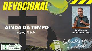 Devocional | AINDA DÁ TEMPO | 15/04/2021