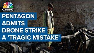 Pentagon admits drone strike was a 'tragic mistake'