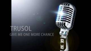 TruSol -Give Me One More Chance (Acapella)