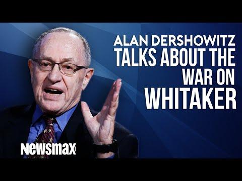 Alan Dershowitz Talks about the War of Whitaker