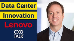 Data Center Innovation and Customer Experience with Lenovo (CXOTalk #311)