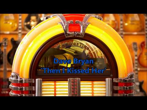 Dave Bryan   'Then I Kissed Her'