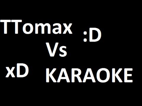 TTomax vs KARAOKE