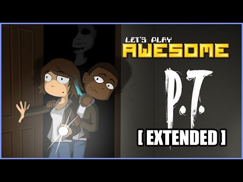 Let's Play Awesome: P.T. [Extended Edition]
